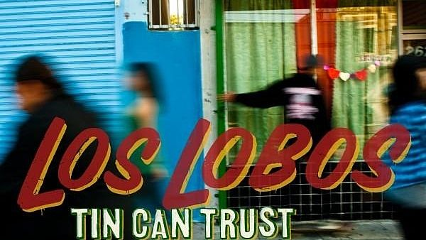 Los Lobos: Tin Can Trust